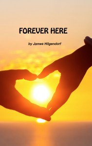 Forever Here, a book by James Hilgendorf